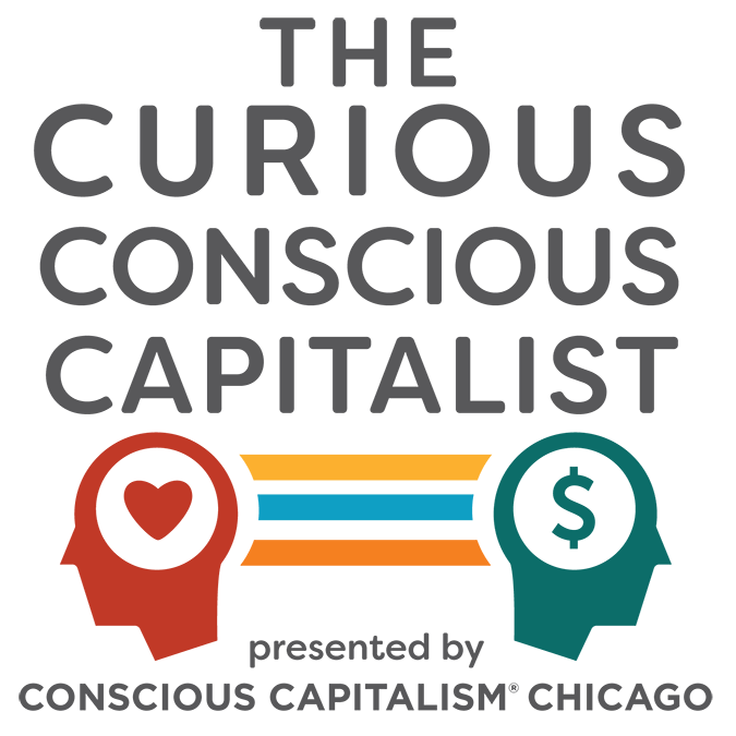 The Curious Conscious Capitalist podcast presented by Conscious Capitalism Chicago